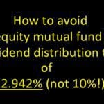 Equity Mutual Fund Dividends are taxed 12.942% (not 10%): Here is how to avoid this