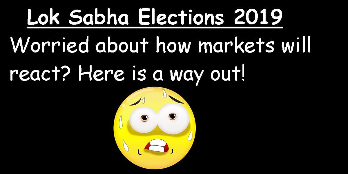 Lok Sabha Elections 2019: Worried about how markets will react? Here is a way out