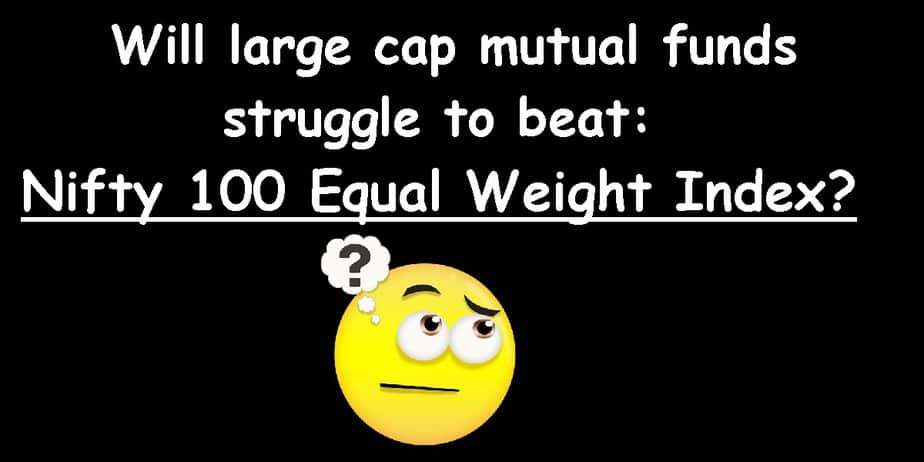 Nifty 100 Equal Weight Index: Will large cap mutual funds struggle to beat this index ?