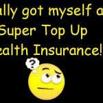 Finally got myself a Super Top Health Insurance