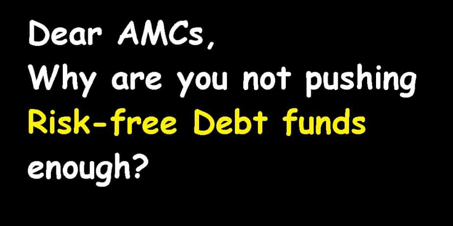 Open Letter to AMCs: Why are you not pushing Risk-free Debt funds enough?