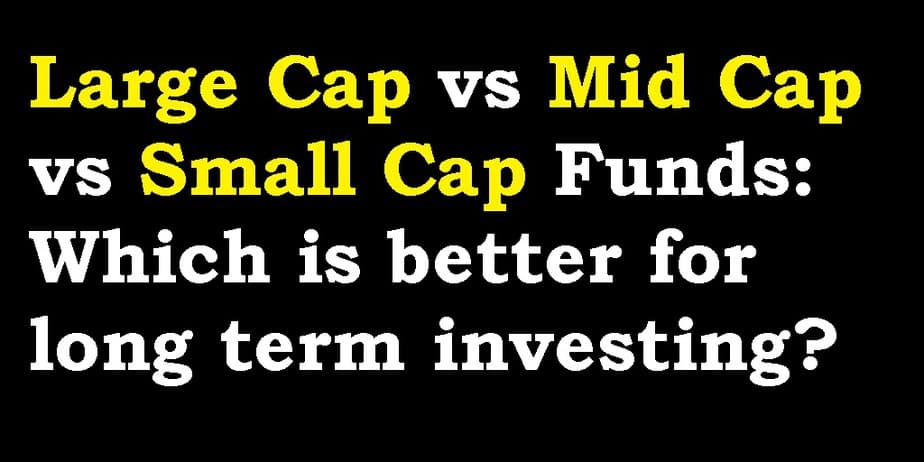 Large Cap vs Mid Cap vs Small Cap Funds: Which is better for long term investing?