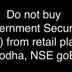 Do not buy Government Securities (G-sec) from retail platforms (Zerodha, NSE goBID)