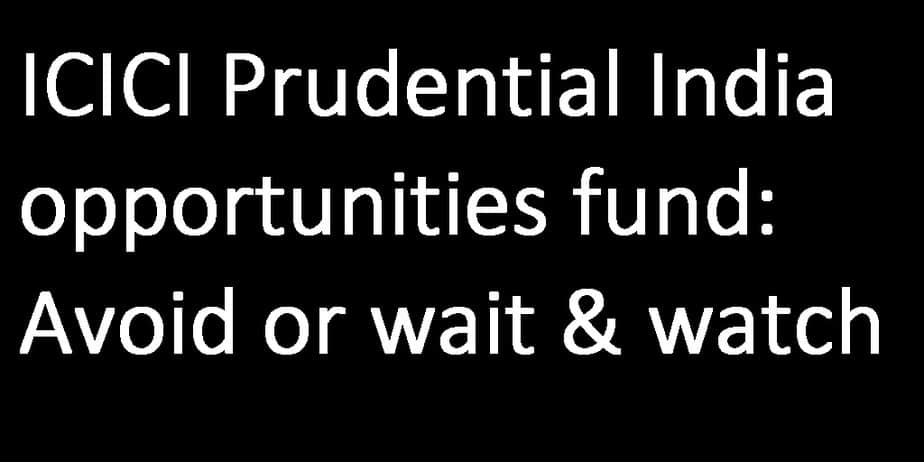 ICICI Prudential India opportunities fund: Avoid or wait & watch cover image