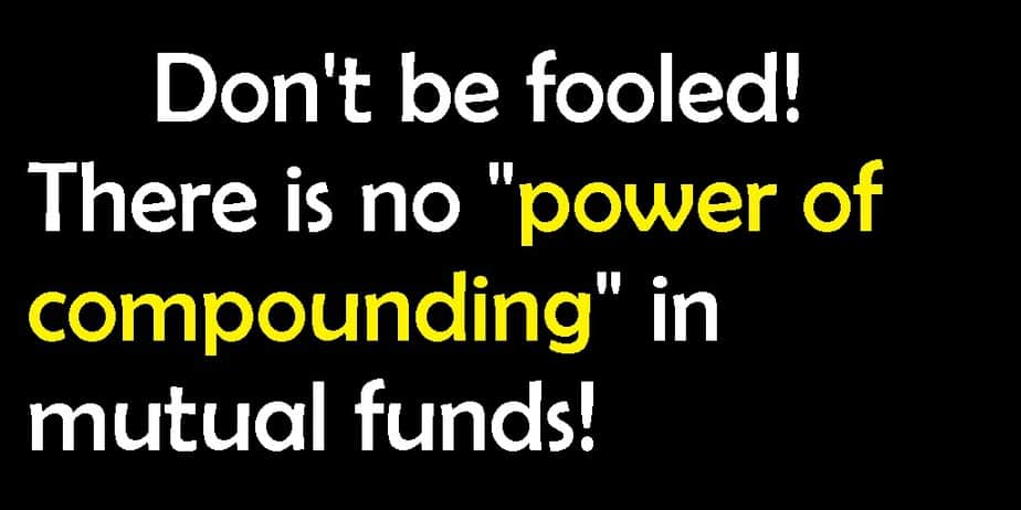 don't be fooled! There is not compounding in mutual funds!