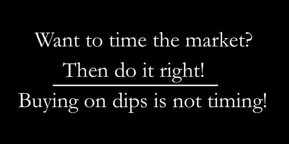 Want to time the market? Then do it right! Buying on dips is not timing!