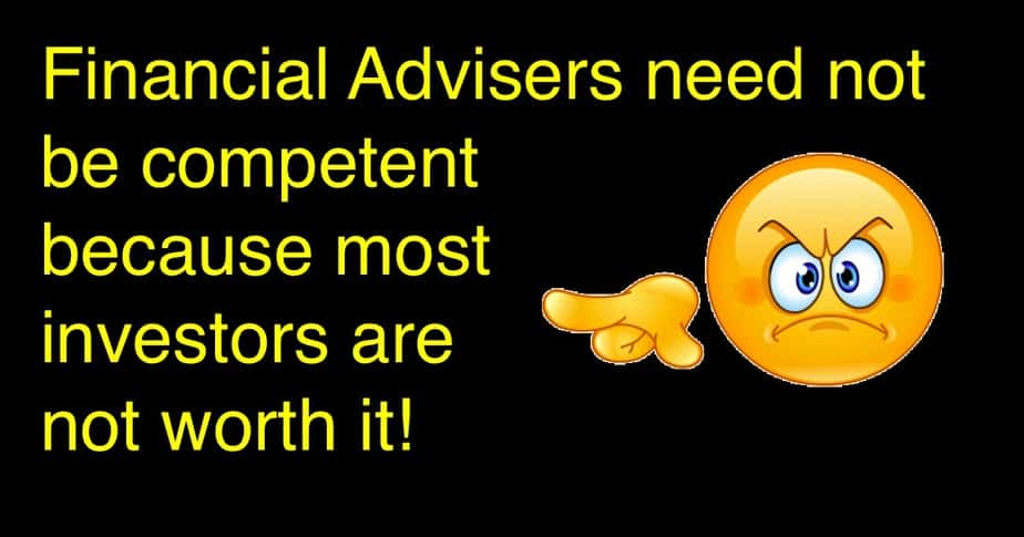 Financial Advisers need not be competent because most investors are not worth it!