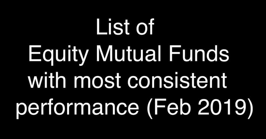 List of Equity Mutual Funds with most consistent performance (Feb 2019)
