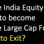 Mirae India Equity Fund to become Mirae Large Cap Fund: Time to Exit?
