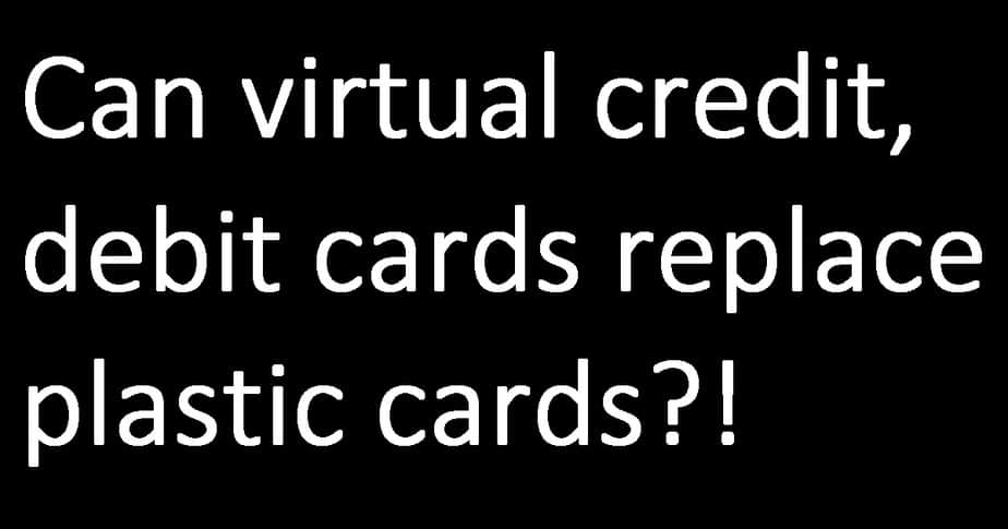 Virtual Credit/Debit Cards: Can they replace plastic cards?!