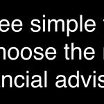 Three simple tips to choose the right financial advisor