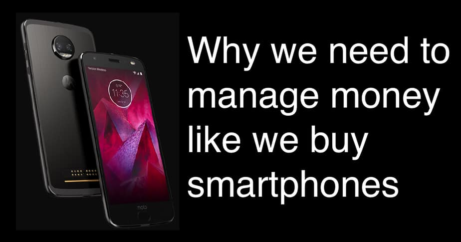 Why we need to manage money like we buy smartphones