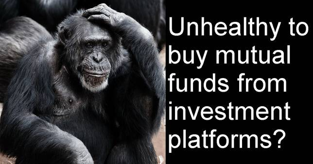It is unhealthy to buy mutual funds from an investment platform?