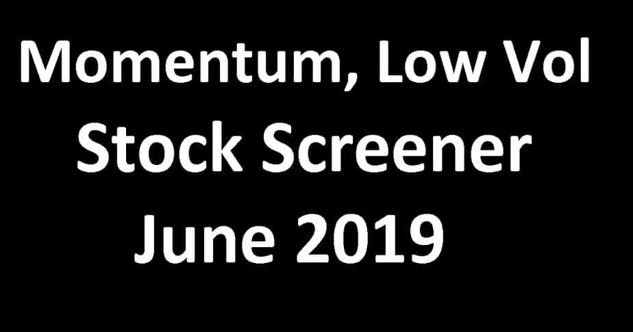 Momentum, Low Volatility Stock Screener June 2019