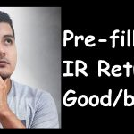 Pre-filling of Income-tax Returns: Good move or bad?