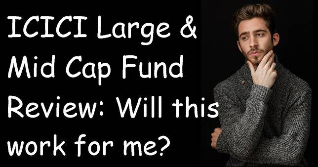 ICICI Prudential Large & Mid Cap Fund Will this fund work for you