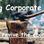 Corporate Tax Reduction: Will it revive the economy?