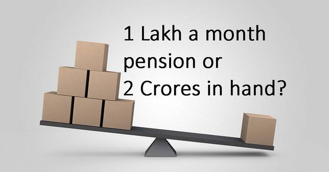 Two Crores in hand or one lakh a month pension for life Which is better?